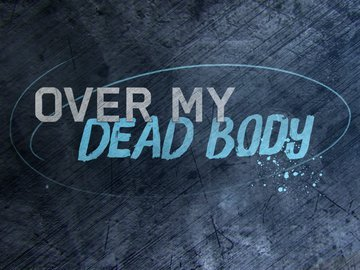 Over My Dead Body - Fight or Die